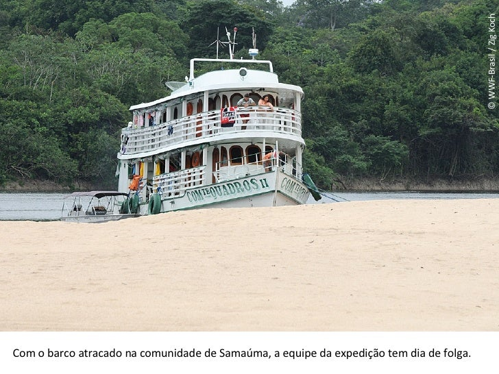 © WWF-Brasil / Zig Koch Com o barco atracado na comunidade de Samaúma, a equipe da expedição tem dia de folga.