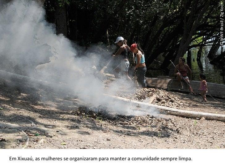 © WWF-Brasil / Zig Koch Em Xixuaú, as mulheres se organizaram para manter a comunidade sempre limpa.