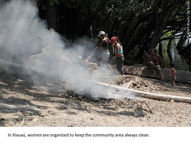 © WWF-Brasil / Zig Koch In Xixuaú, women are organized to keep the community area always clean.