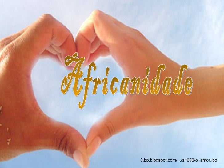 Africanidade 3.bp.blogspot.com/.../s1600/o_amor.jpg