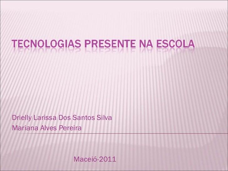 Drielly Larissa Dos Santos Silva Mariana Alves Pereira Maceió-2011