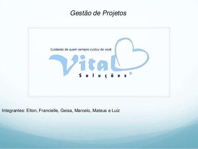 Gestão de Projetos  Integrantes: Elton, Francielle, Geisa, Marcelo, Mateus e Luiz