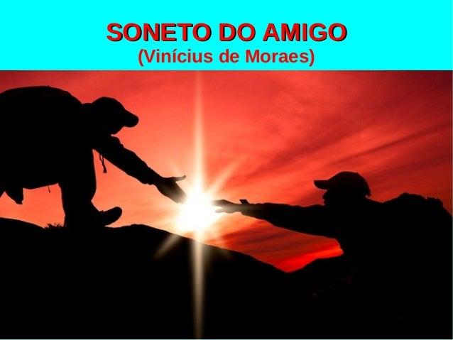 SONETO DO AMIGOSONETO DO AMIGO (Vinícius de Moraes)