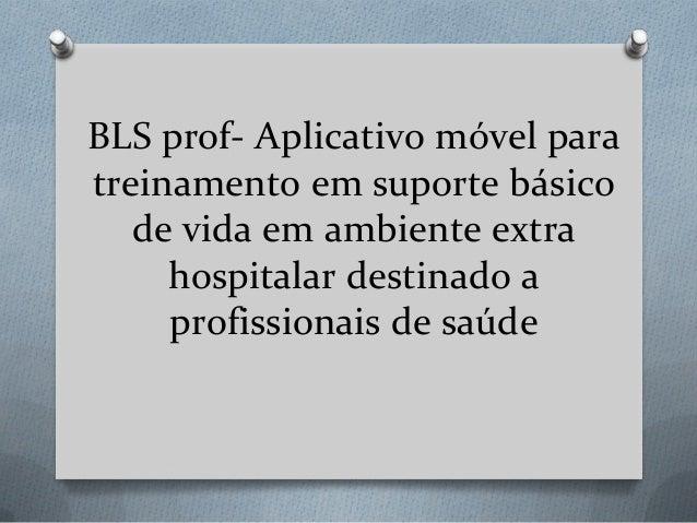 BLS prof- Aplicativo móvel para treinamento em suporte básico de vida em ambiente extra hospitalar destinado a profissiona...