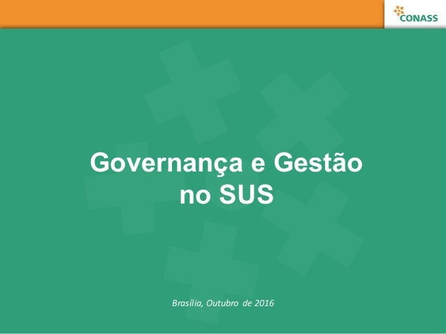 Governança e Gestão  no SUS Brasília,  Outubro  de  2016