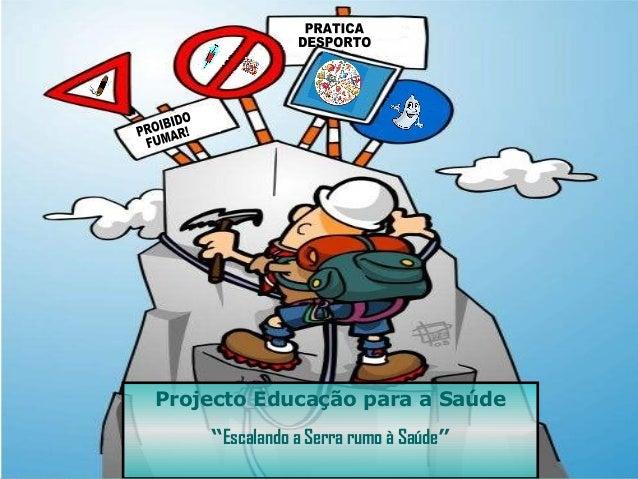 """Projecto Educação para a Saúde """"Escalando a Serra rumo à Saúde"""""""