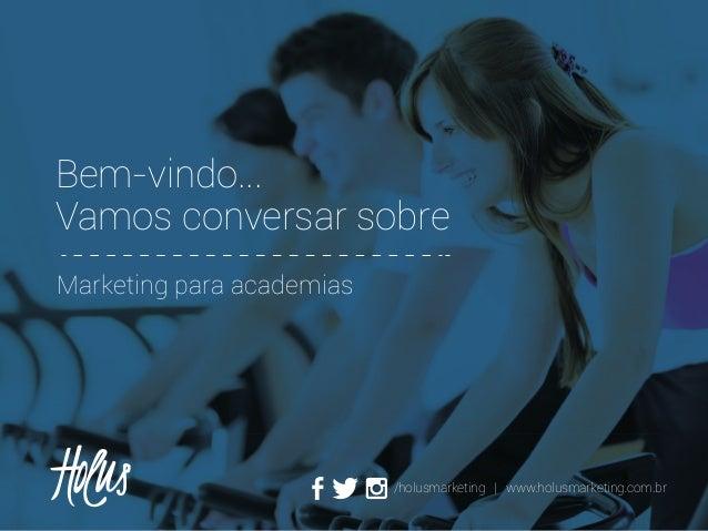 Bem-vindo... Vamos conversar sobre Marketing para academias  /holusmarketing | www.holusmarketing.com.br