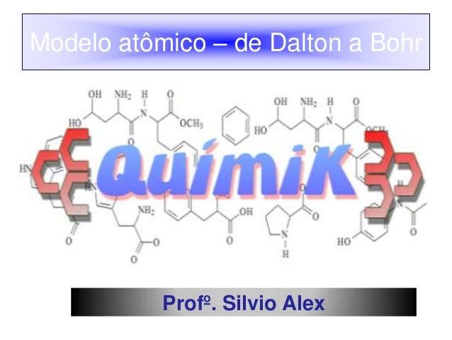 Modelo atômico – de Dalton a Bohr  Profº. Silvio Alex