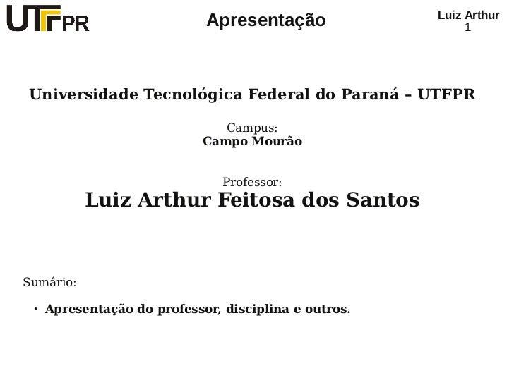 Luiz Arthur                             Apresentação                   1Universidade Tecnológica Federal do Paraná – UTFPR...