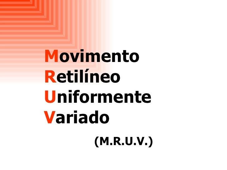 M ovimento  R etilíneo  U niformente  V ariado  (M.R.U.V.)