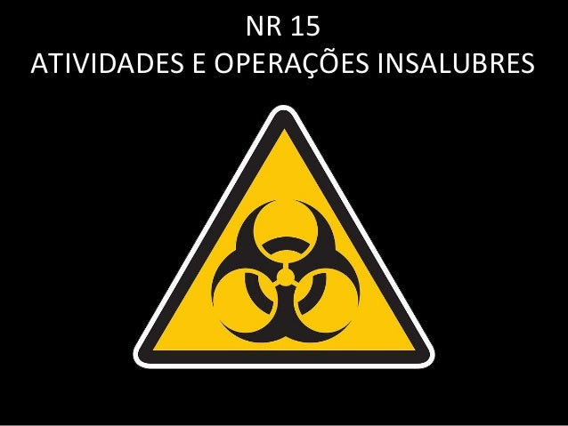 80dd526480992 NR 15 - Insalubridade e Periculosidade