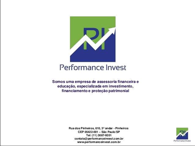 Rua dos Pinheiros, 610, 3º andar - Pinheiros CEP 05422-001 – São Paulo/SP Tel: (11) 3087-9201 contato@performanceinvest.co...