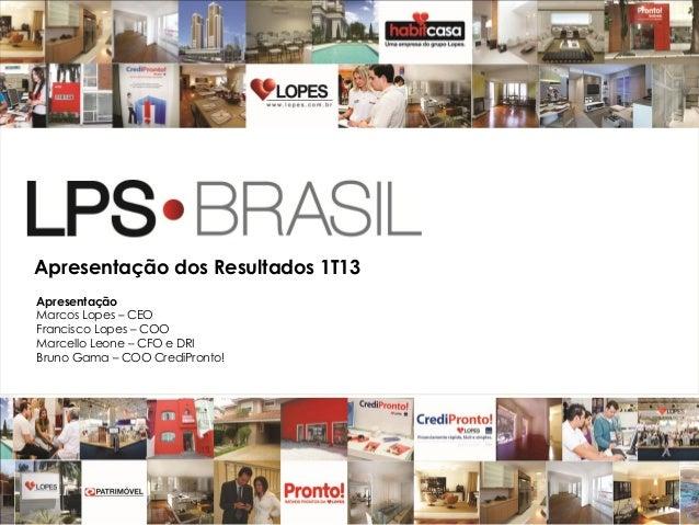 1Apresentação dos Resultados 1T13ApresentaçãoMarcos Lopes – CEOFrancisco Lopes – COOMarcello Leone – CFO e DRIBruno Gama –...