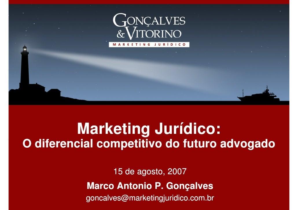 Marketing Jurídico: O diferencial competitivo do futuro advogado                    15 de agosto, 2007            Marco An...