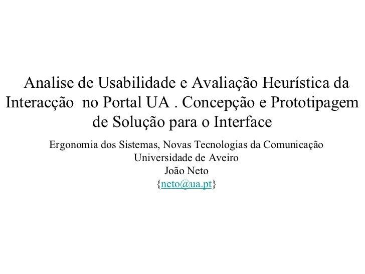 Analise de Usabilidade e Avaliação Heurística da Interacção  no Portal UA . Concepção e Prototipagem de Solução para o Int...