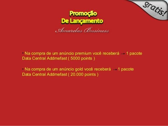 • Na compra de um anúncio premium você receberá 1 pacote Data Central Addmefast ( 5000 points ) • Na compra de um anúncio ...