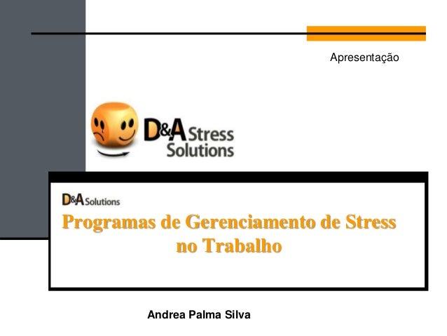 Programas de Gerenciamento de Stress no Trabalho Andrea Palma Silva Apresentação