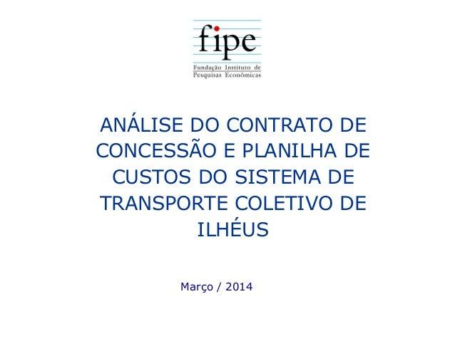 ANÁLISE DO CONTRATO DE CONCESSÃO E PLANILHA DE CUSTOS DO SISTEMA DE TRANSPORTE COLETIVO DE ILHÉUS Março / 2014