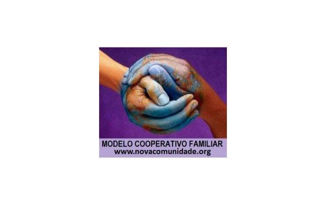 Nesta palestra vou apresentar um projeto que estou a divulgar desde 2010 o qual denominei de Modelo Cooperativo Familiar. ...