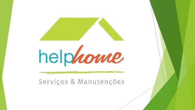 A Help Home é uma empresa do ramo de REPAROS e REFORMAS prediais, fundada em agosto de 2009, visando atender um mercado CA...