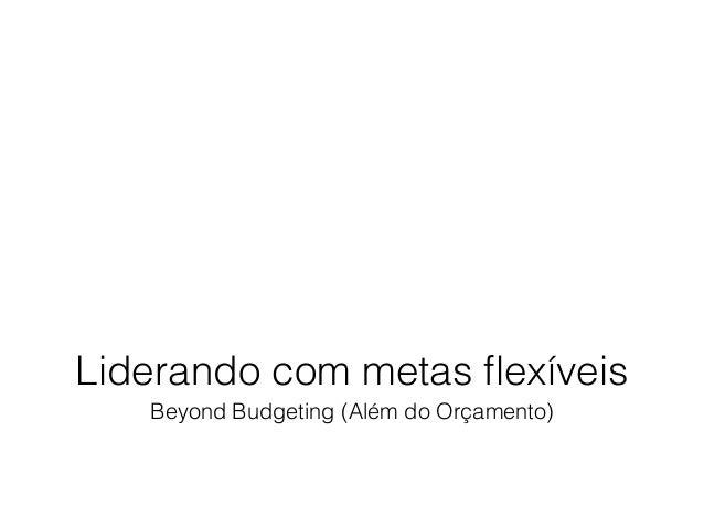 Liderando com metas flexíveis Beyond Budgeting (Além do Orçamento)