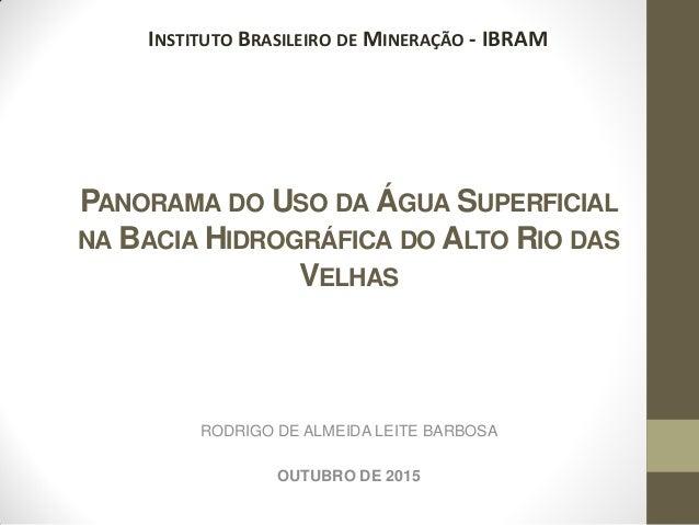 PANORAMA DO USO DA ÁGUA SUPERFICIAL NA BACIA HIDROGRÁFICA DO ALTO RIO DAS VELHAS RODRIGO DE ALMEIDA LEITE BARBOSA OUTUBRO ...