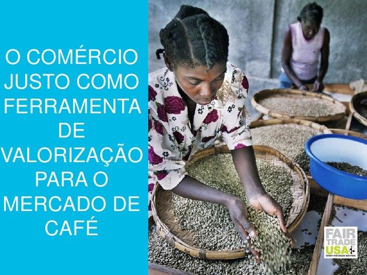O COMÉRCIOJUSTO COMOFERRAMENTA     DEVALORIZAÇÃO   PARA OMERCADO DE    CAFÉ              1
