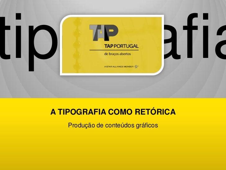 tipografia  A TIPOGRAFIA COMO RETÓRICA     Produção de conteúdos gráficos                                      a tipografi...