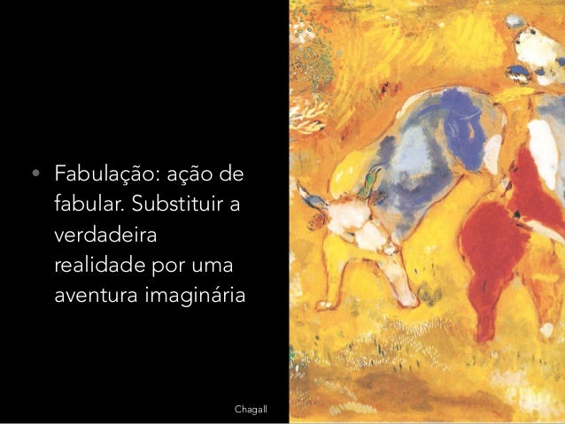 • Fabulação: ação de fabular. Substituir a verdadeira realidade por uma aventura imaginária Chagall