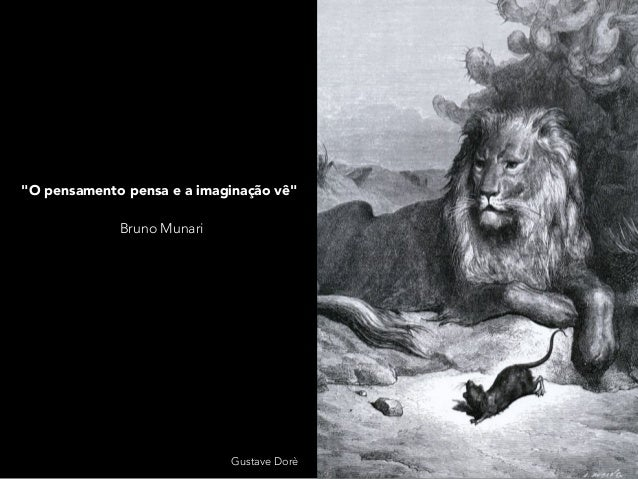 """""""O pensamento pensa e a imaginação vê"""" Bruno Munari Gustave Dorè"""