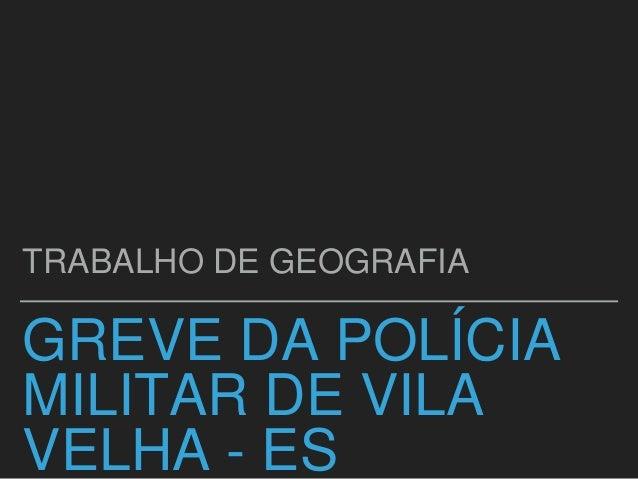 GREVE DA POLÍCIA MILITAR DE VILA VELHA - ES TRABALHO DE GEOGRAFIA