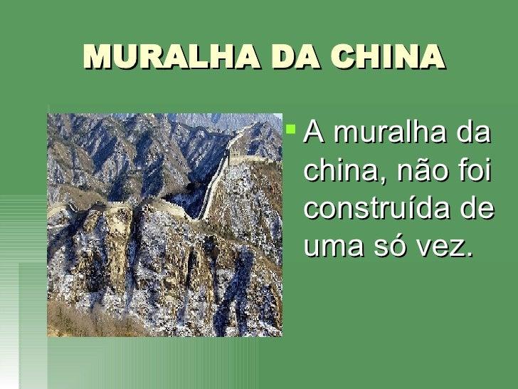 MURALHA DA CHINA <ul><li>A muralha da china, não foi construída de uma só vez. </li></ul>