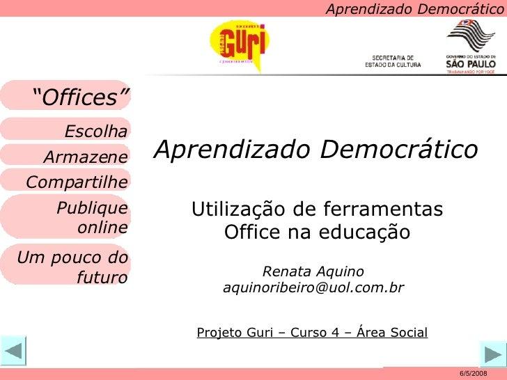 Aprendizado Democrático Utilização de ferramentas Office na educação 6/5/2008 Aprendizado Democrático Armazene Compartilhe...