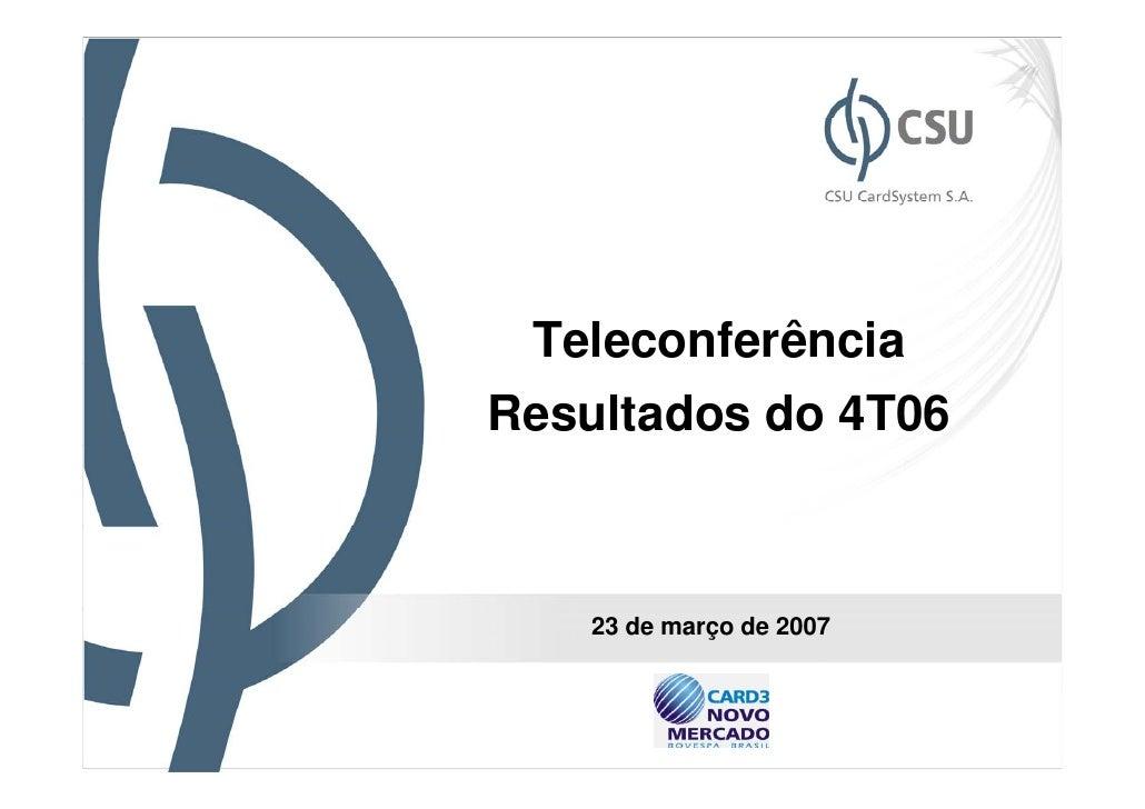 TeleconferênciaResultados do 4T06    23 de março de 2007                          1