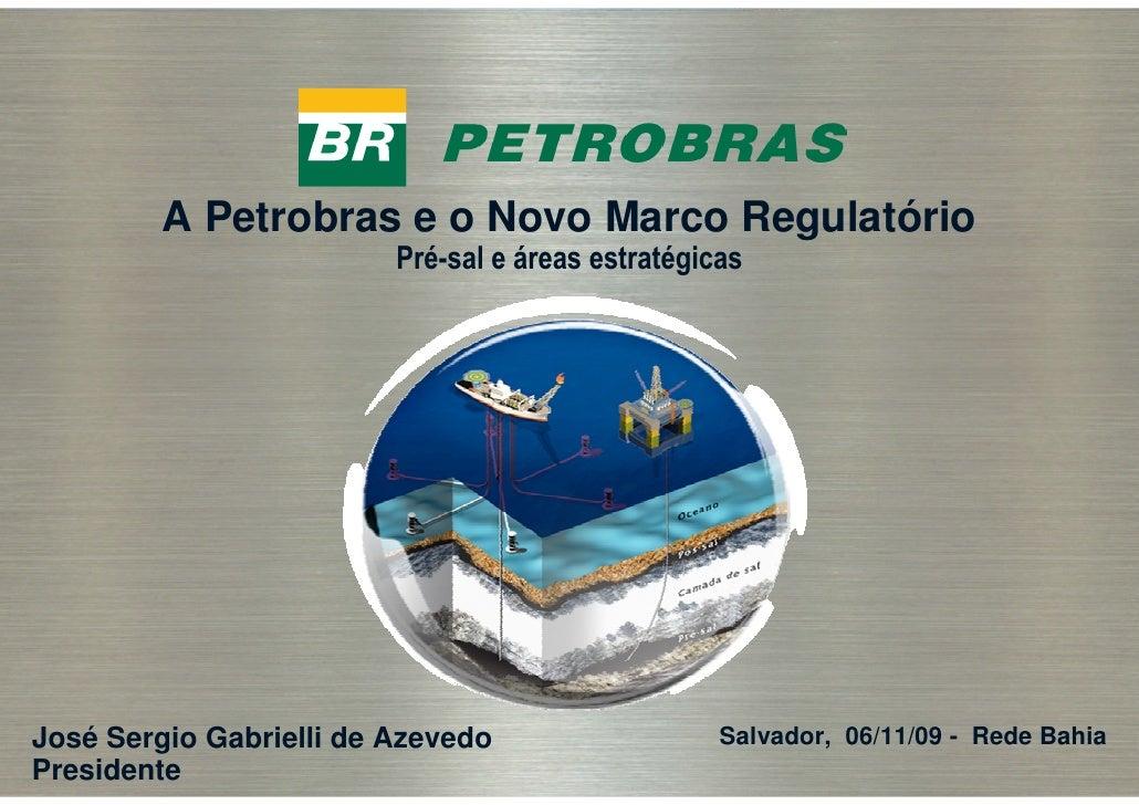 A Petrobras e o Novo Marco Regulatório                          Pré-sal e áreas estratégicas     José Sergio Gabrielli de ...