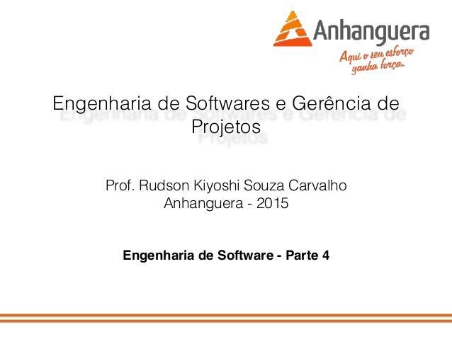 Engenharia de Softwares e Gerência de Projetos Prof. Rudson Kiyoshi Souza Carvalho Anhanguera - 2015 Engenharia de Softwar...