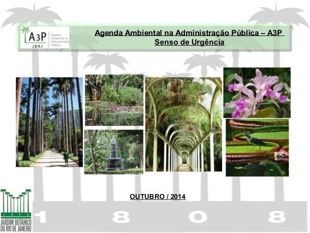 OUTUBRO / 2014 Agenda Ambiental na Administração Pública – A3P Senso de Urgência