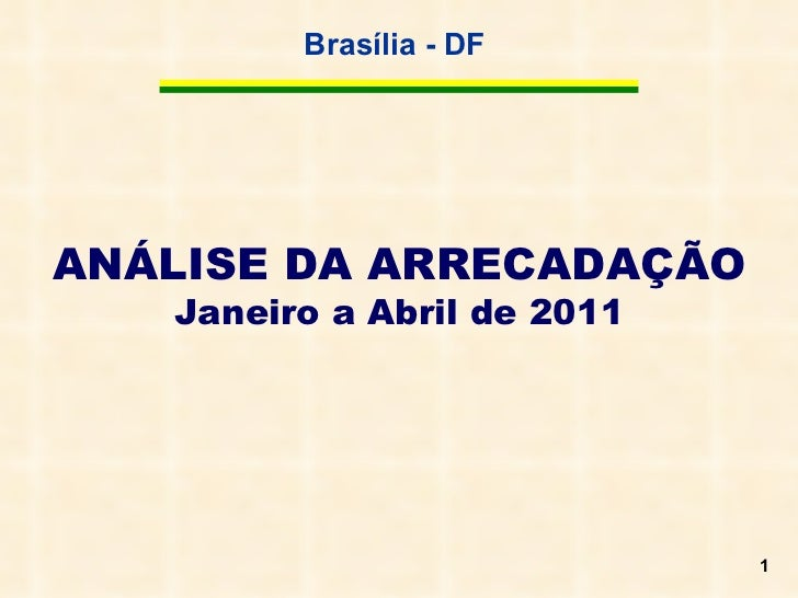 ANÁLISE DA ARRECADAÇÃO  Janeiro a Abril de 2011