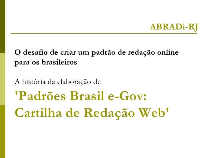 ABRADi-RJO desafio de criar um padrão de redação onlinepara os brasileirosA história da elaboração dePadrões Brasil e-Gov:...