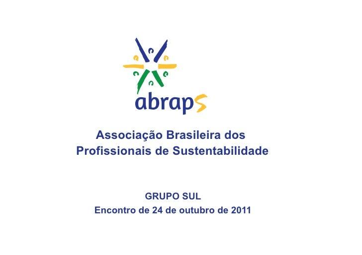 Associação Brasileira dosProfissionais de Sustentabilidade             GRUPO SUL   Encontro de 24 de outubro de 2011