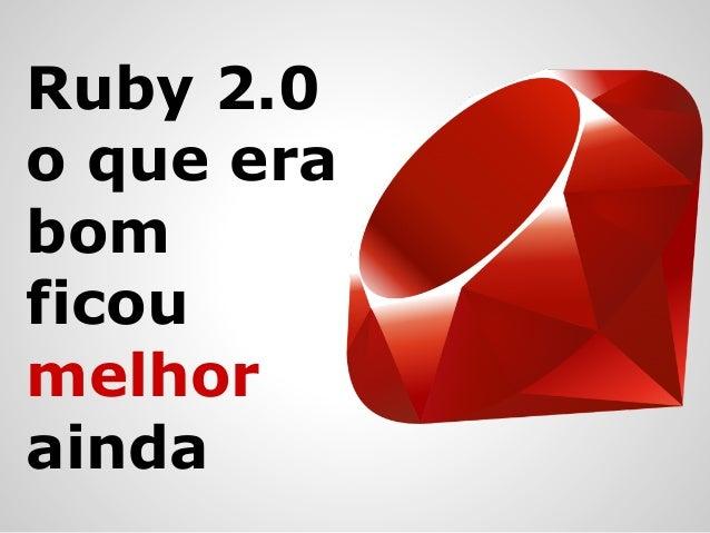Ruby 2.0o que erabomficoumelhorainda