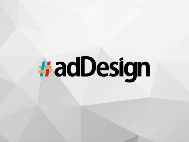 2www.addesign.com.br SOBRE NÓS Somos especialistas em Internet, combinamos arte e tecnologia. Desde 2006, proporcionamos e...