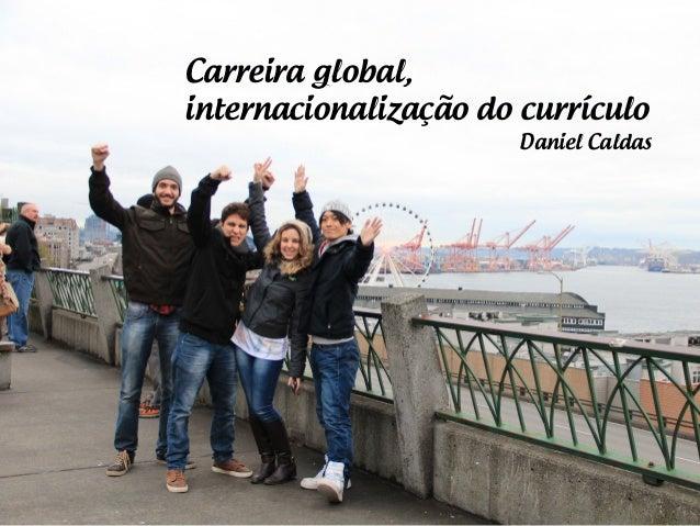 Carreira global,  internacionalização do currículo  Daniel Caldas