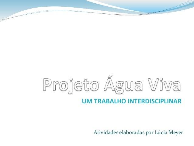 UM TRABALHO INTERDISCIPLINAR  Atividades elaboradas por Lúcia Meyer
