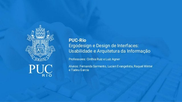 PUC-Rio Ergodesign e Design de Interfaces: Usabilidade e Arquitetura da Informação Professores: Cinthia Ruiz e Luiz Agner ...