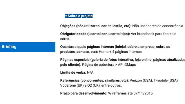 Briefing :: Sobre o projeto Objeções (não utilizar tal cor, tal estilo, etc): Não usar cores da concorrência. Obrigatoried...