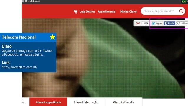Telecom Nacional Claro Opção de interagir com o G+, Twitter e Facebook, em cada página. Link http://www.claro.com.br/