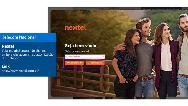 Telecom Nacional Nextel Tela inicial cliente x não cliente: embora chata, permite customização do conteúdo Link http://www...