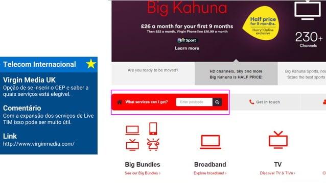 Telecom Internacional Virgin Media UK Opção de se inserir o CEP e saber a quais serviços está elegível. Comentário Com a e...