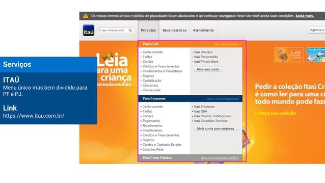 Serviços ITAÚ Menu único mas bem dividido para PF e PJ. Link https://www.itau.com.br/